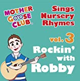 Mother Goose Club Sings Nursery Rhymes vol. 3: Rockin with Robby
