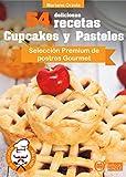 54 DELICIOSAS RECETAS - CUPCAKES Y PASTELES: Selección Premium de postres Gourmet (Colección Los Elegidos del Chef nº 17) (Spanish Edition)