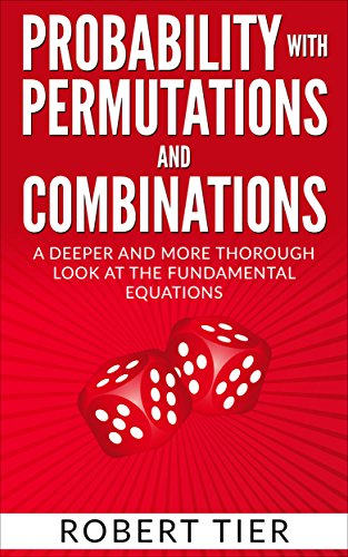 Probability with Permutations and Combinations: A Deeper and More Thorough Look at the Fundamental Equations