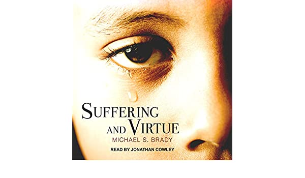 Amazon.com: Suffering and Virtue (Audible Audio Edition): Michael S. Brady, Jonathan Cowley, Tantor Audio: Books