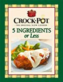 Rival Crock Pot 5 Ingredients or Less, Publications International Staff, 1412729378