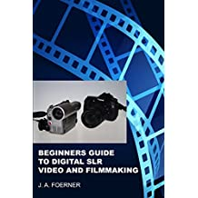 Beginners Guide to Digital SLR Video and Filmmaking