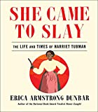 "Erica Armstrong Dunbar, ""She Came to Slay: The Life and Times of Harriet Tubman"" (37 Ink, 2019)"