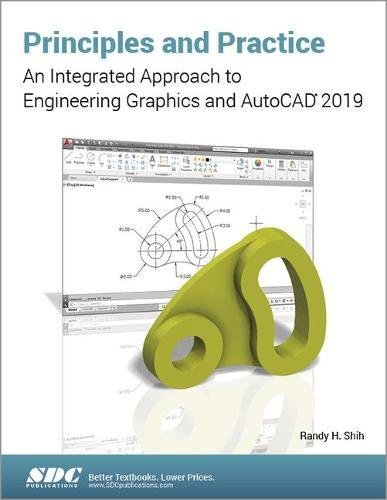 Principles and Practice An Integrated Approach to Engineering Graphics and AutoCAD 2019