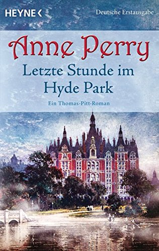Letzte Stunde im Hyde Park: Ein Thomas-Pitt-Roman (Die Thomas & Charlotte-Pitt-Romane, Band 32)