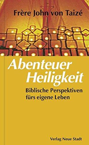 Abenteuer Heiligkeit: Biblische Perspektiven fürs eigene Leben (Spiritualität)