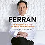 Ferran: The Inside Story of El Bulli and the Man Who Reinvented Food | Colman Andrews