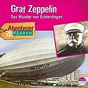 Graf Zeppelin: Das Wunder von Echterdingen(Abenteuer & Wissen) | Viviane Koppelmann