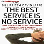 The Best Service Is No Service: How to Liberate Your Customers from Customer Service | Bill Price,David Jaffe