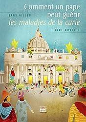 Comment un pape peut guérir les maladies de la curie: Lettre ouverte (French Edition)