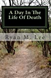 A Day in the Life of Death, Ryan Lee, 145373483X
