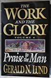 The Work and the Glory Vol. 6 : Praise to the Man, Lund, Gerald N., 0884949990
