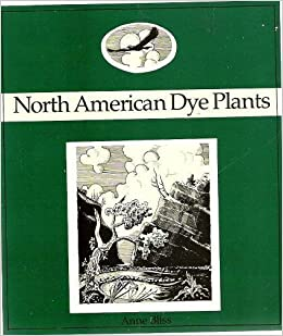 Book North American Dye Plants: A Beautifully Illustrated Guide to Natural Dye Plants