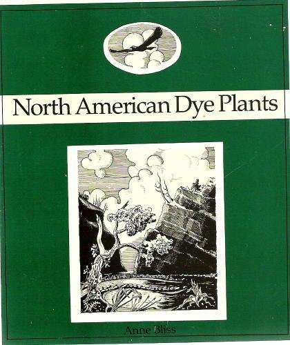 North American Dye Plants: A Beautifully Illustrated Guide to Natural Dye Plants - Natural Dye Plants