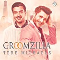 Groomzilla Audiobook by Tere Michaels Narrated by Nick J. Russo