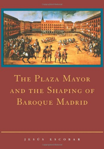 The Plaza Mayor and the Shaping of Baroque Madrid (Madrid Plaza)