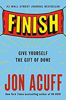 Finish: Give Yourself the Gift of Done by [Acuff, Jon]
