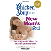 Chicken Soup for the New Mom's Soul: Touching Stories about Miracles of Motherhood
