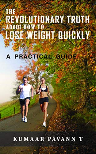 The Revolutionary Truth About How To Lose Weight Quickly: A Practical Guide
