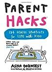 Parent Hacks: 134 Genius Shortcuts fo...