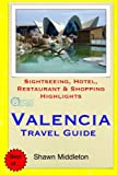 Valencia Travel Guide: Sightseeing, Hotel, Restaurant & Shopping Highlights