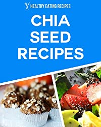 Chia Seed Recipes: Delicious & Simple Recipes For Weight-Loss, Wellness & Better Health (English Edition)