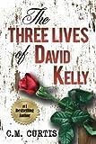 The Three Lives of David Kelly, C. M. Curtis, 1497429927