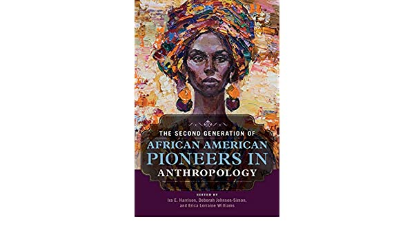 The Second Generation of African American Pioneers in Anthropology (English Edition) eBook: Ira E. Harrison, Deborah Johnson-Simon, Erica Lorraine Williams: ...