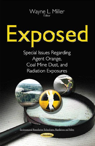 Exposed: Special Issues Regarding Agent Orange, Coal Mine Dust, and Radiation Exposures (Environmental Remediation Technologies, Regulations and Safety) by Nova Science Pub Inc