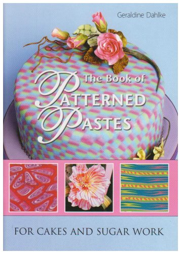 The Book of Patterned Pastes: For Cakes and Sugar Work Geraldine Dahlke