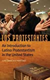 Los Protestantes: An Introduction to Latino Protestantism in the United States