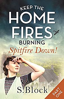Keep the Home Fires Burning - Part One: Spitfire Down! by [Block, S.]