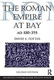 The Roman Empire at Bay, AD 180-395, David S. Potter, 0415840554