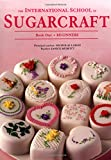 img - for The International School of Sugarcraft Book One (Modern Cake Decorator) (Bk.1) book / textbook / text book