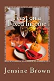 Feast on a Fixed Income, Jensine Brown, 1480142247