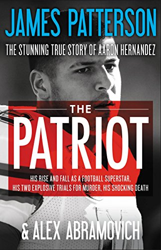 The Patriot: The Stunning True Story of Aaron Hernandez:   His Rise and Fall as a Football Superstar, His Two Explosive Trials for Murder, His Shocking Death cover
