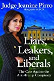 Book cover from Liars, Leakers, and Liberals: The Case Against the Anti-Trump Conspiracy by Jeanine Pirro