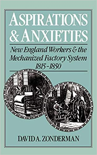Aspirations and Anxieties: New England Workers and the Mechanized Factory System, 1815-1850