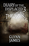Diary of the Displaced - Book 3 - The Ways