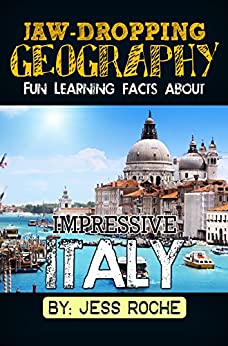 Jaw-Dropping Geography: Fun Learning Facts About IMPRESSIVE ITALY: Illustrated Fun Learning For Kids by [Roche, Jess]