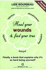 Heal Your Wounds and Find Your True Self: Finally A Book That Explains Why It's So Hard Being Yourself Paperback