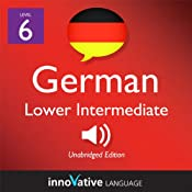 Learn German - Level 6: Lower Intermediate German, Volume 1: Lessons 1-20: Intermediate German #1 |  Innovative Language Learning