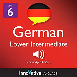 Learn German - Level 6: Lower Intermediate German, Volume 1: Lessons 1-20
