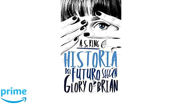 Amazon.com: Historia del futuro segun Glory (Spanish Edition) (9788496886490): A. S. King: Books