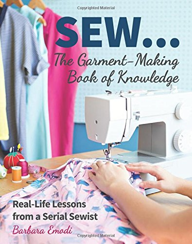 SEW The Garment-Making Book of Knowledge: Real-Life Lessons from a Serial Sewist