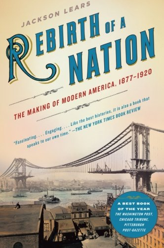 Rebirth of a Nation: The Making of Modern America, 1877-1920 (American History)