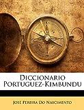 Diccionario Portuguez-Kimbundu, Jos Pereira D Nascimento and José Pereira Do Nascimento, 1141147866