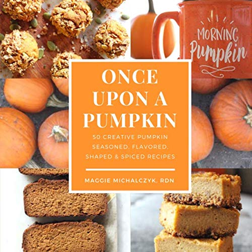 Once Upon a Pumpkin: 50 Creative Pumpkin Seasoned, Flavored, Shaped, & Spiced Recipes
