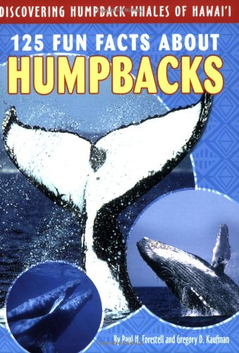 125 Fun Facts About Humpbacks: Discovering Humpback Whales of Hawai'i