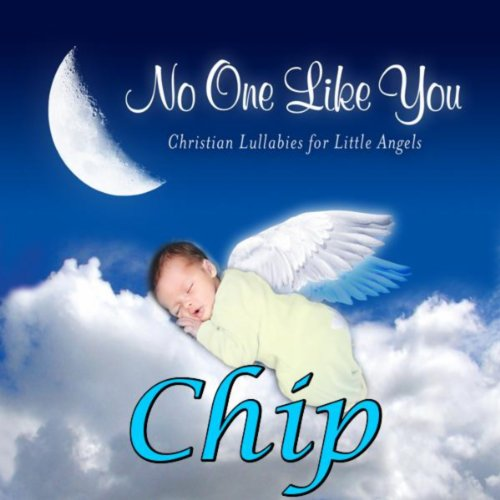 Angels Chip (No One Like You - Christian Lullabies for Little Angels: Chip)